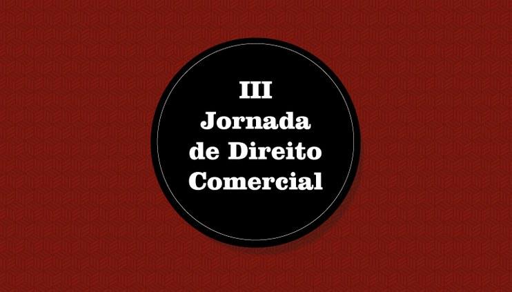 Estão abertas as inscrições para envio de propostas de enunciados da III Jornada de Direito Comercial