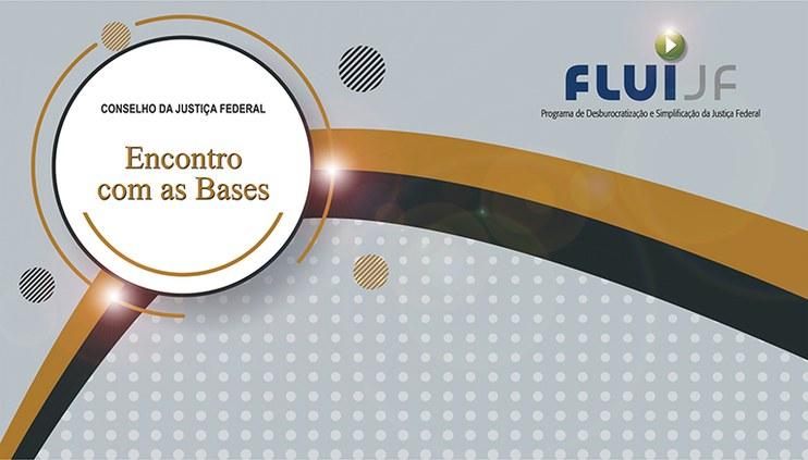 Para promover aproximação com Diretores de Foro e de Secretaria Administrativa, CJF realiza evento Encontro com as Bases