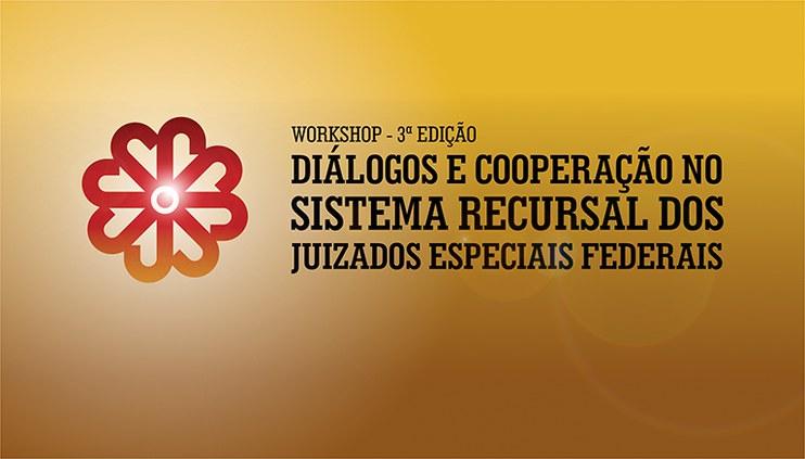 Inscrições abertas para o workshop Diálogos e Cooperação no sistema recursal dos Juizados Especiais Federais – 3ª Edição