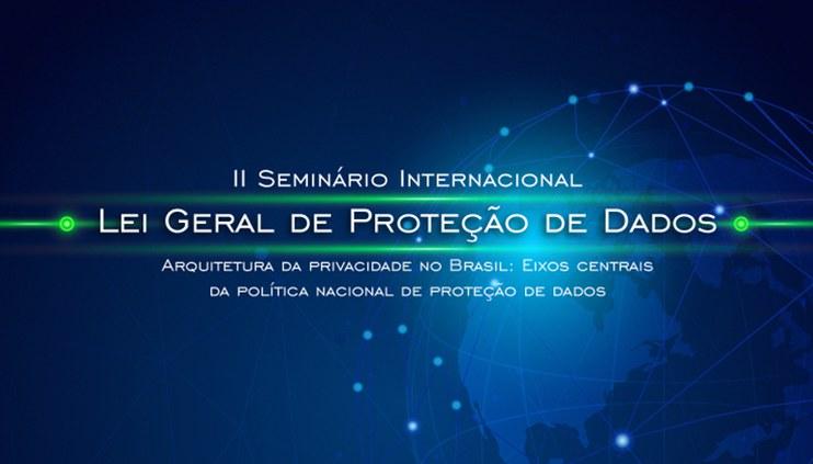 II Seminário Internacional sobre a LGPD terá transmissão ao vivo pelo YouTube