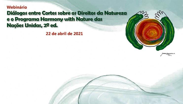 """Participe do webinário """"Diálogos de Cortes sobre Direitos da Natureza e o Programa Harmonia com a Natureza das Nações Unidas"""""""