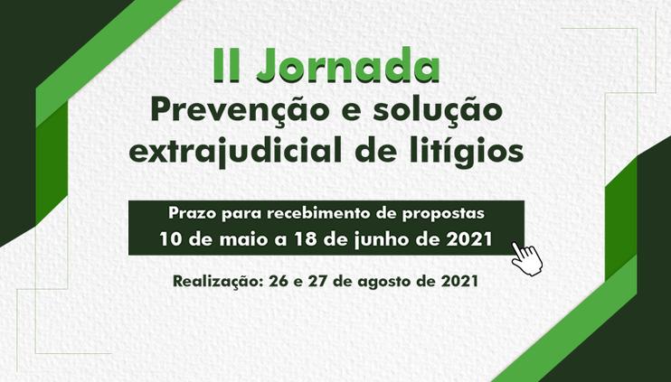 """Aberto o prazo para o envio de propostas de enunciados à """"II Jornada Prevenção e Solução Extrajudicial de Litígios"""""""