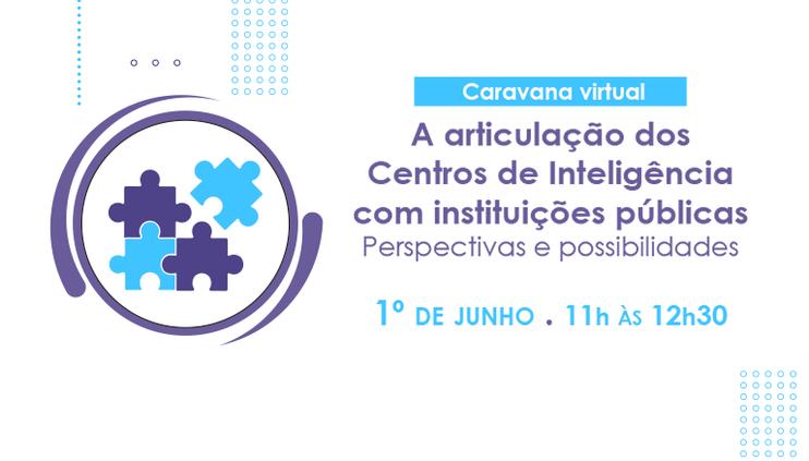 Articulação dos Centros de Inteligência com instituições públicas será debatida em evento virtual