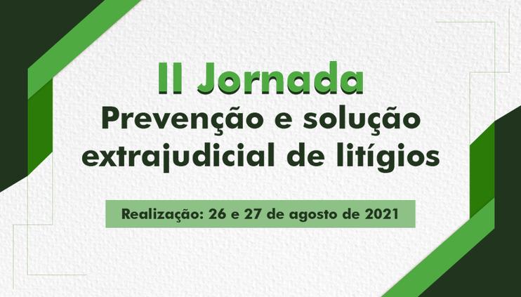 II Jornada Prevenção e Solução Extrajudicial de Litígios recebe 689 propostas de enunciados
