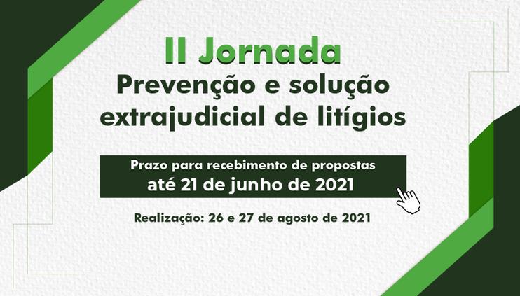"""Prorrogado para 21 de junho o envio de propostas de enunciados à """"II Jornada Prevenção e Solução Extrajudicial de Litígios"""""""