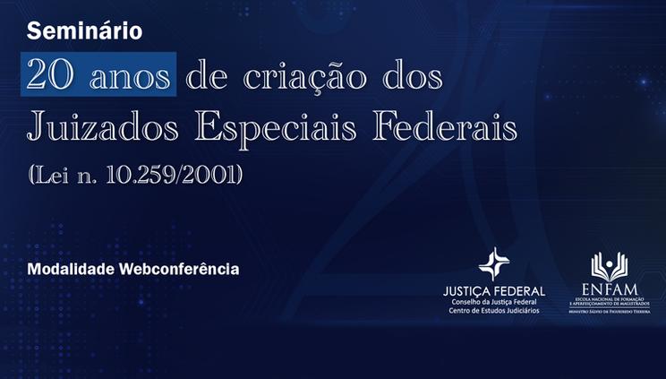 Seminário virtual celebrará os 20 anos de criação dos Juizados Especiais Federais