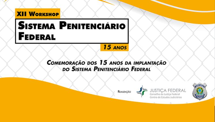 """Quadro de enunciados do """"XII Workshop sobre o Sistema Penitenciário Federal"""" é divulgado"""