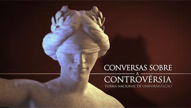 """Segundo programa """"Conversas sobre a controvérsia"""" apresenta o Tema 278 da TNU"""